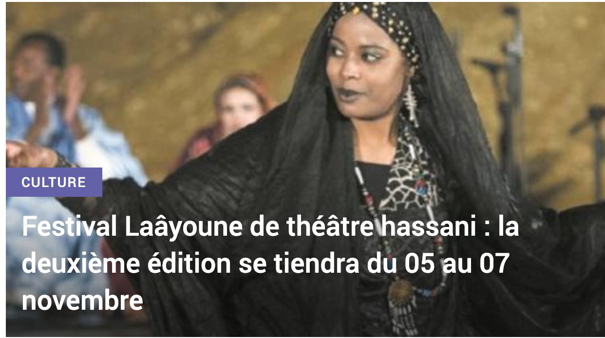 La deuxième édition du Festival Laâyoune de théâtre hassani, organisée à l'initiative de l'Association Madiss pour la culture et les arts dramatiques et la direction régionale de la Culture et la Région de Laâyoune-Sakia El Hamra, se tiendra du 5 au